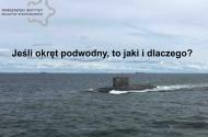 Jeśli okręt podwodny, to jaki i dlaczego? – nowa analiza kmdr rez. Ryszarda Grudzińskiego, eksperta Warszawskiego Instytutu Inicjatyw Strategicznych